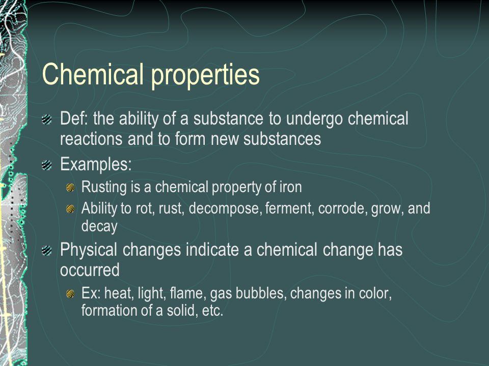 Chemical propertiesDef: the ability of a substance to undergo chemical reactions and to form new substances.
