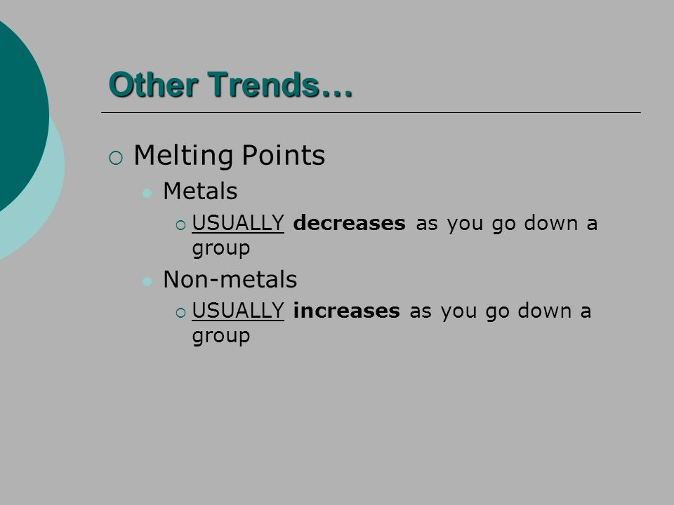 Other Trends… Melting Points Metals Non-metals