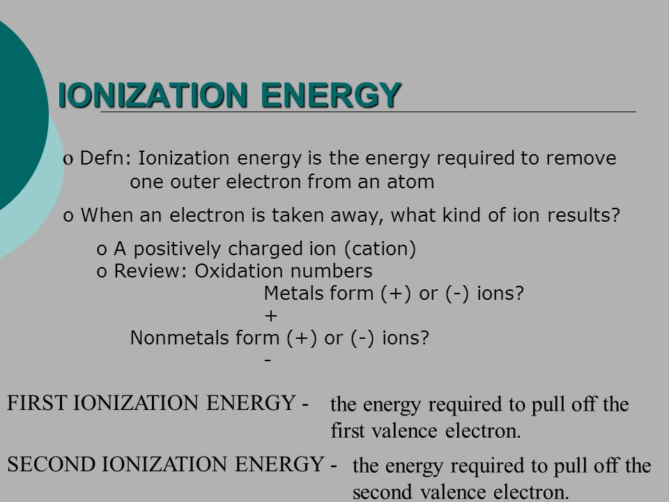 IONIZATION ENERGY Defn: Ionization energy is the energy required to remove one outer electron from an atom.