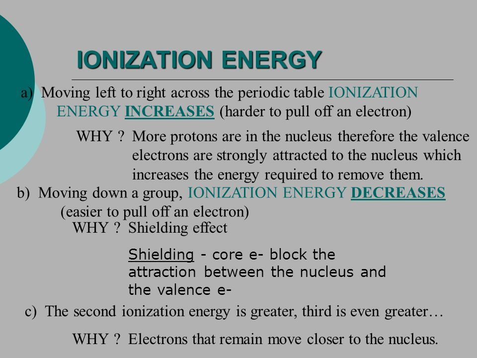 IONIZATION ENERGY a) Moving left to right across the periodic table IONIZATION ENERGY INCREASES (harder to pull off an electron)