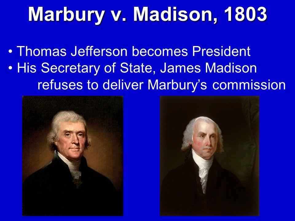 Marbury v. Madison, 1803 Thomas Jefferson becomes President