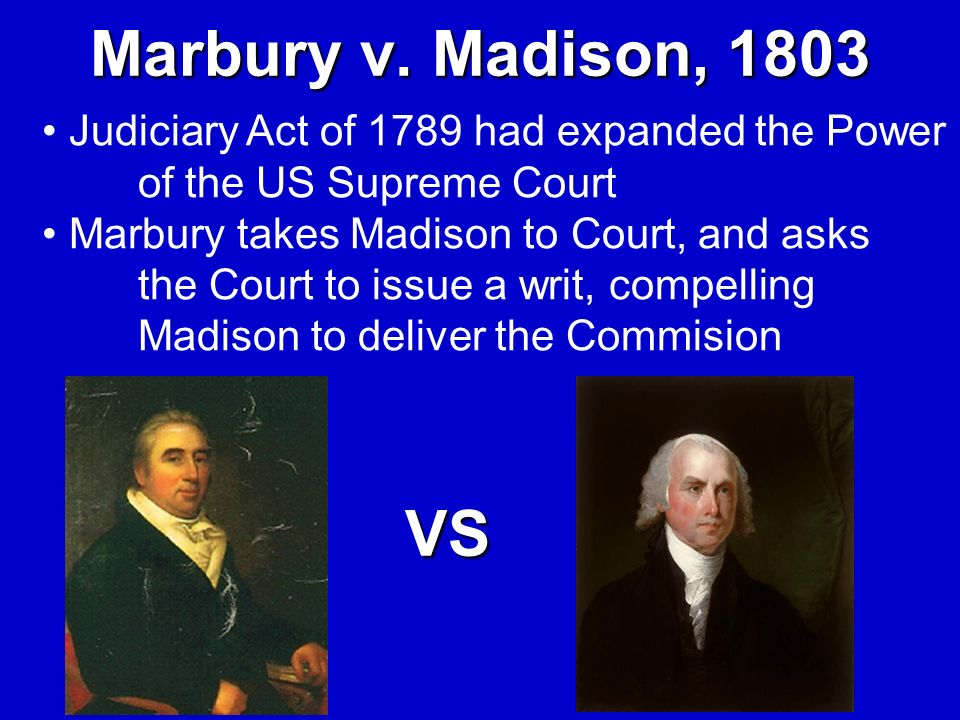 Marbury v. Madison, 1803Judiciary Act of 1789 had expanded the Power of the US Supreme Court.