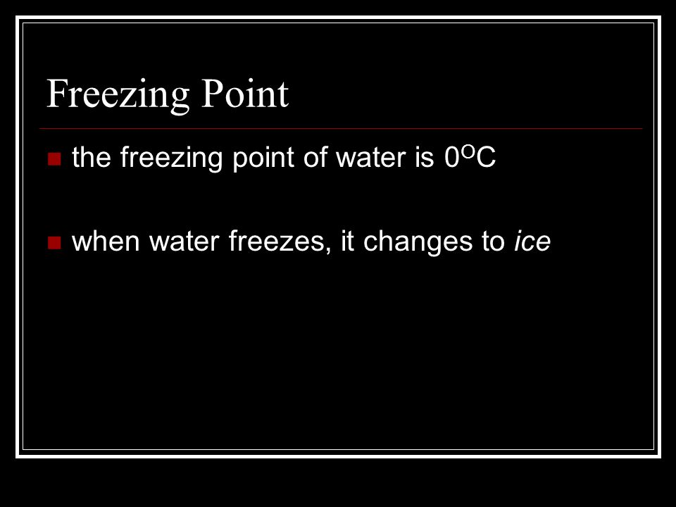 Freezing Point the freezing point of water is 0OC