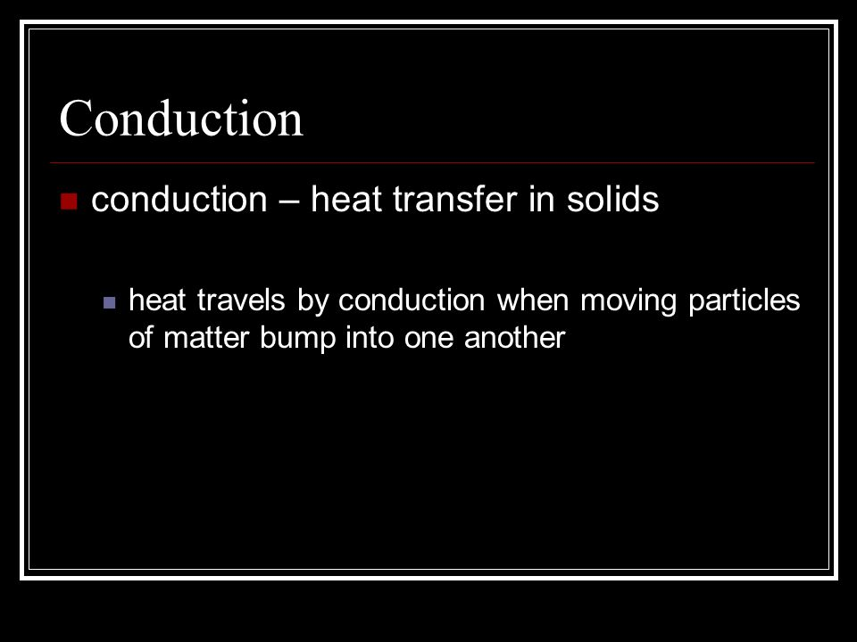 Conduction conduction – heat transfer in solids