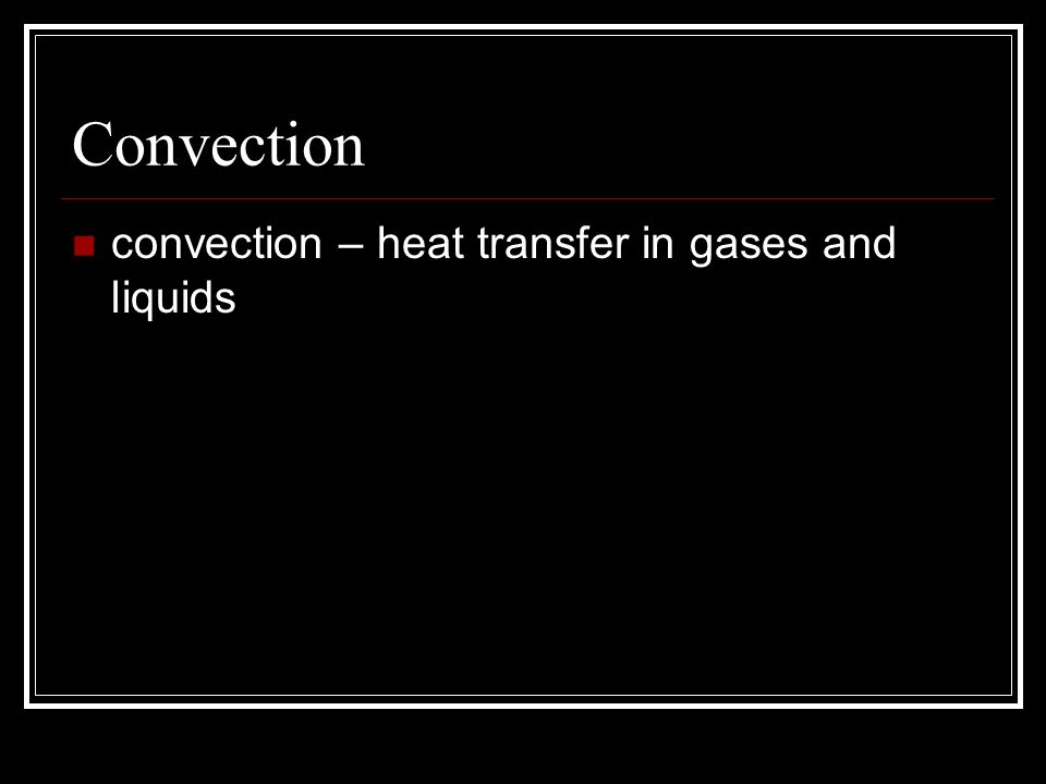 Convection convection – heat transfer in gases and liquids