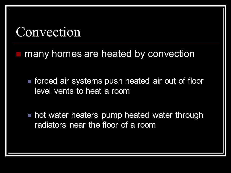 Convection many homes are heated by convection