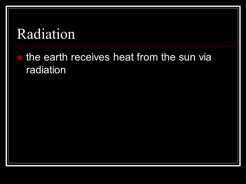 Radiation the earth receives heat from the sun via radiation