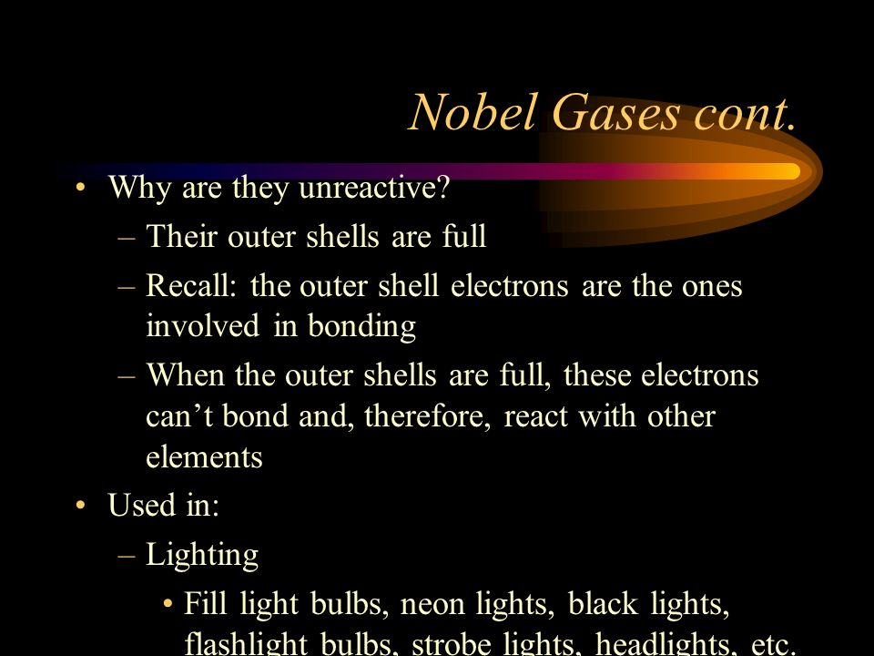 Nobel Gases cont. Why are they unreactive Their outer shells are full