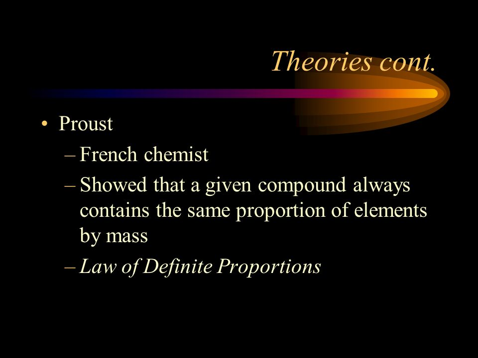 Theories cont. Proust French chemist