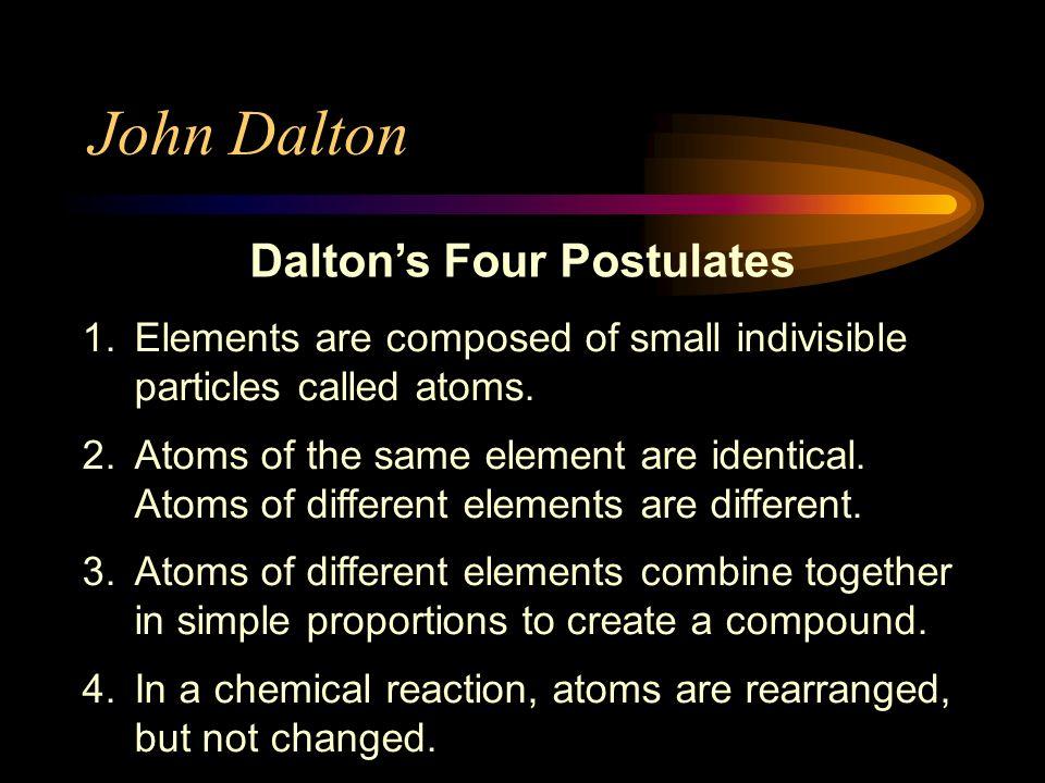 John Dalton Dalton's Four Postulates