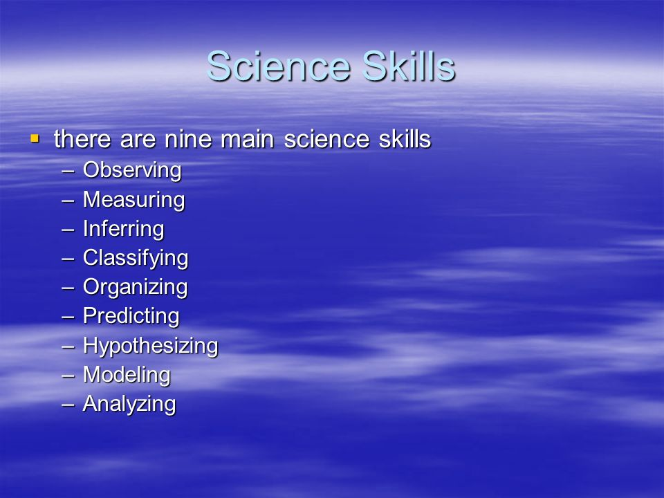 Science Skills there are nine main science skills Observing Measuring