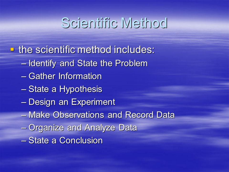 Scientific Method the scientific method includes: