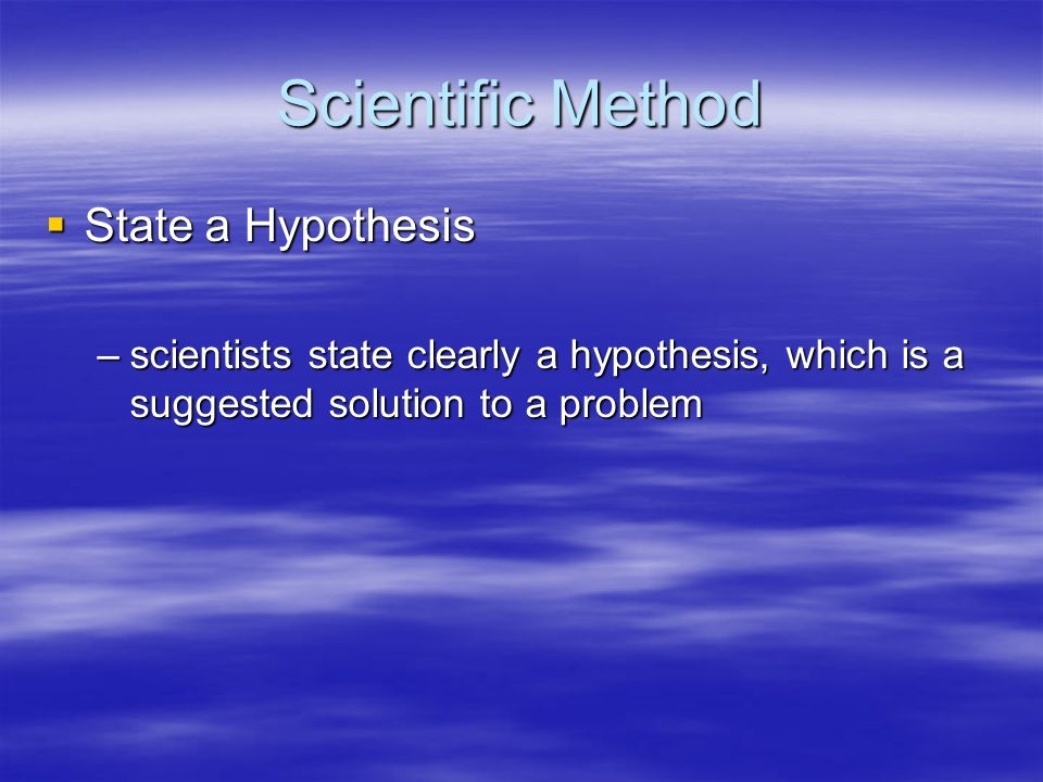 Scientific Method State a Hypothesis