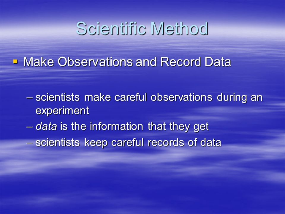 Scientific Method Make Observations and Record Data