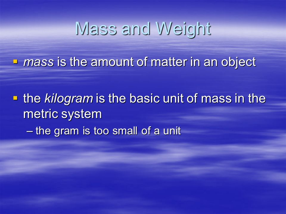 Mass and Weight mass is the amount of matter in an object