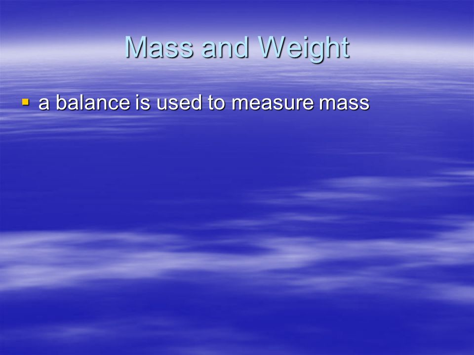Mass and Weight a balance is used to measure mass