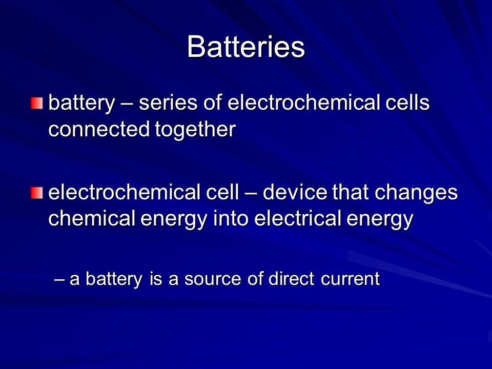 Batteries battery – series of electrochemical cells connected together