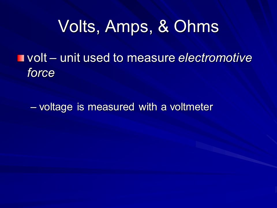 Volts, Amps, & Ohms volt – unit used to measure electromotive force