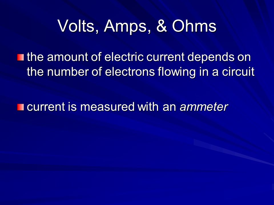 Volts, Amps, & Ohms the amount of electric current depends on the number of electrons flowing in a circuit.