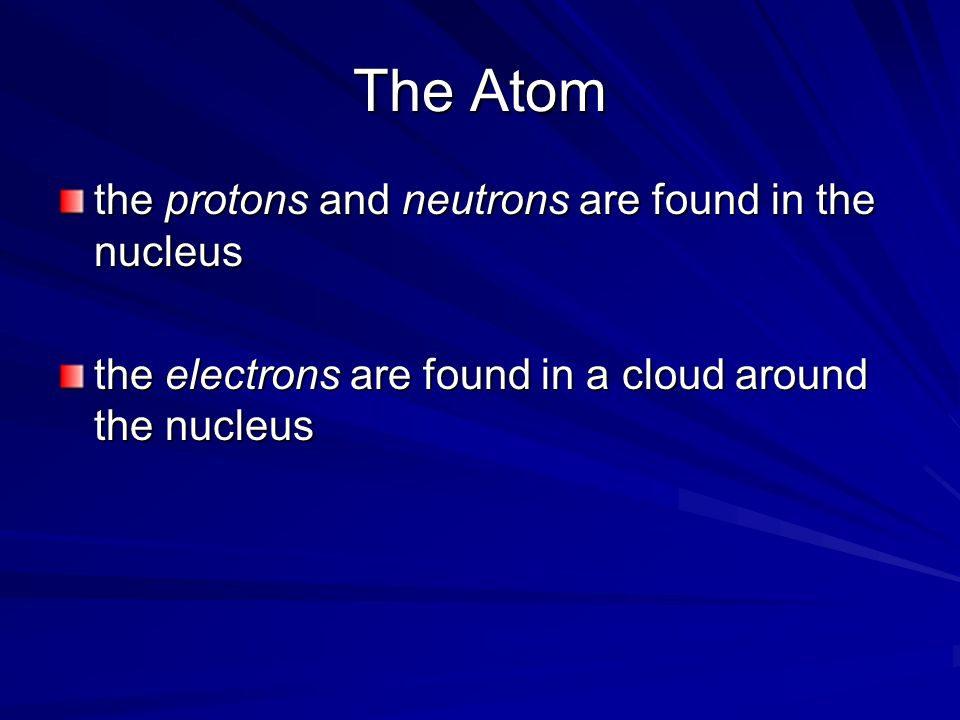 The Atom the protons and neutrons are found in the nucleus