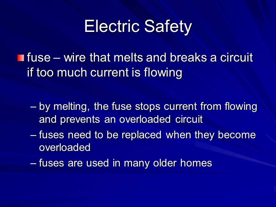 Electric Safety fuse – wire that melts and breaks a circuit if too much current is flowing.