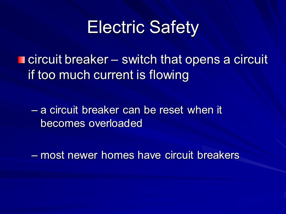 Electric Safety circuit breaker – switch that opens a circuit if too much current is flowing.