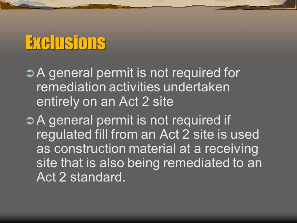 Exclusions A general permit is not required for remediation activities undertaken entirely on an Act 2 site.