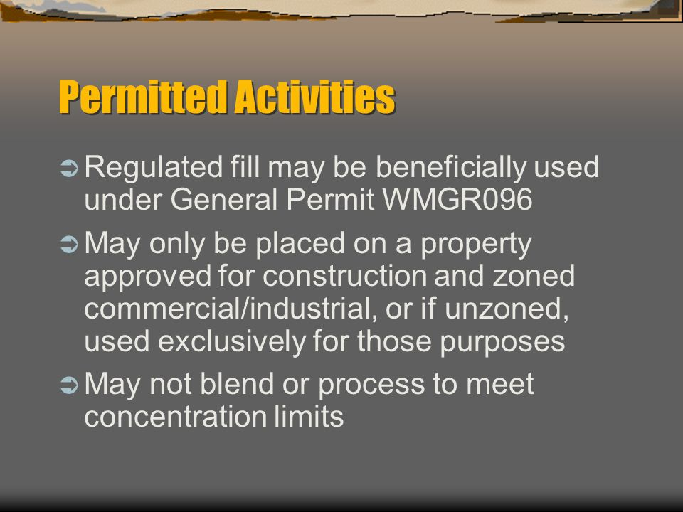 Permitted Activities Regulated fill may be beneficially used under General Permit WMGR096.