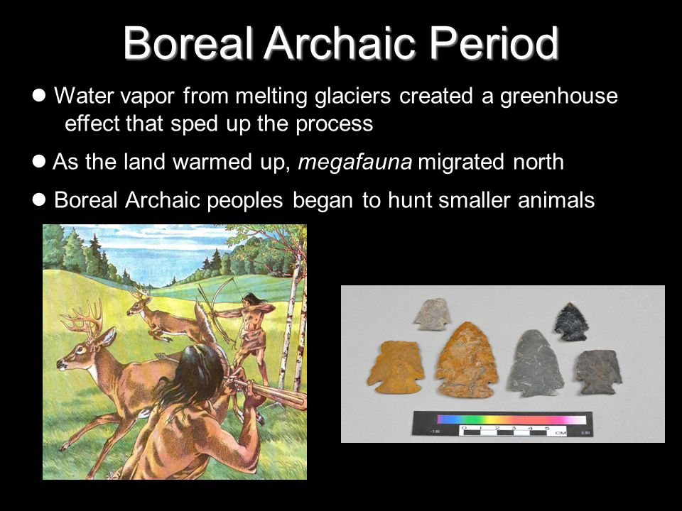 Boreal Archaic Period Water vapor from melting glaciers created a greenhouse effect that sped up the process.