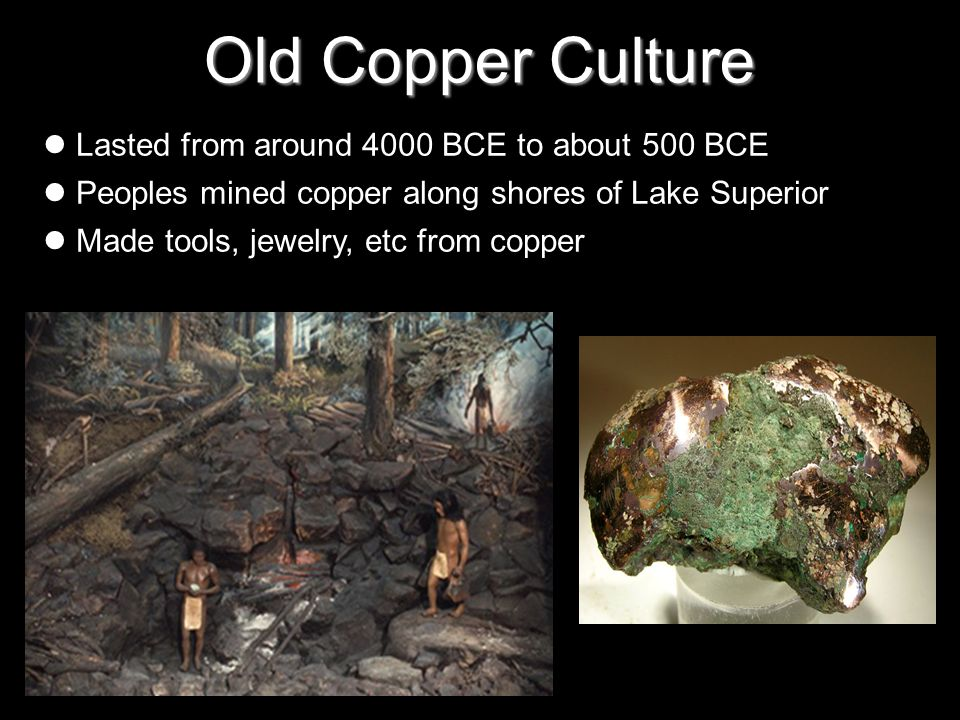 Old Copper Culture Lasted from around 4000 BCE to about 500 BCE