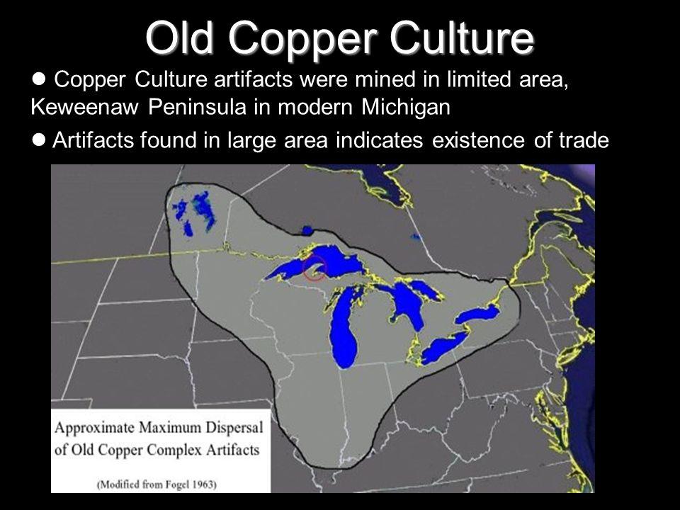 Old Copper Culture Copper Culture artifacts were mined in limited area, Keweenaw Peninsula in modern Michigan.