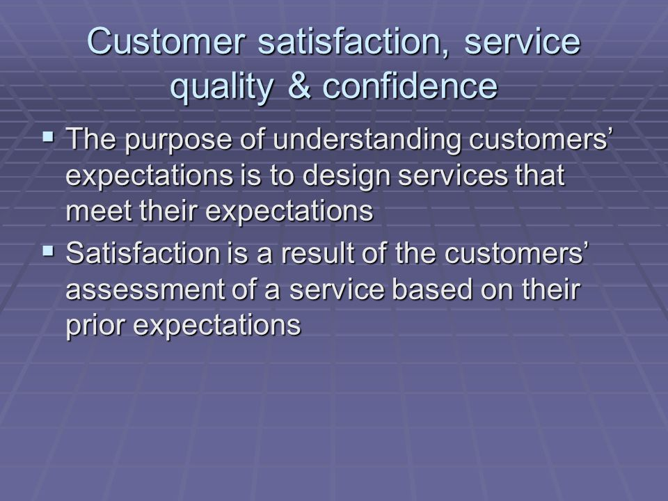 customer expectation and satisfaction 2 between expectations and perceptions (perception - expectation) formed the gap scores that were used to assess service quality and customer satisfaction.