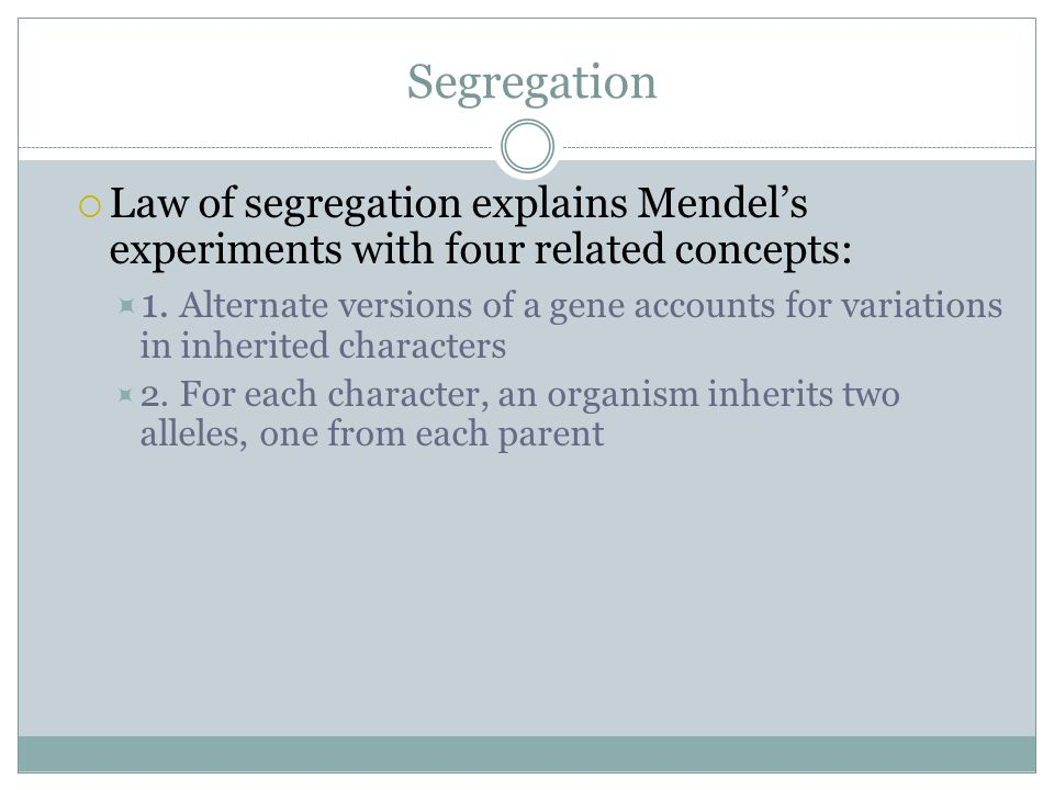 Segregation Law of segregation explains Mendel's experiments with four related concepts: