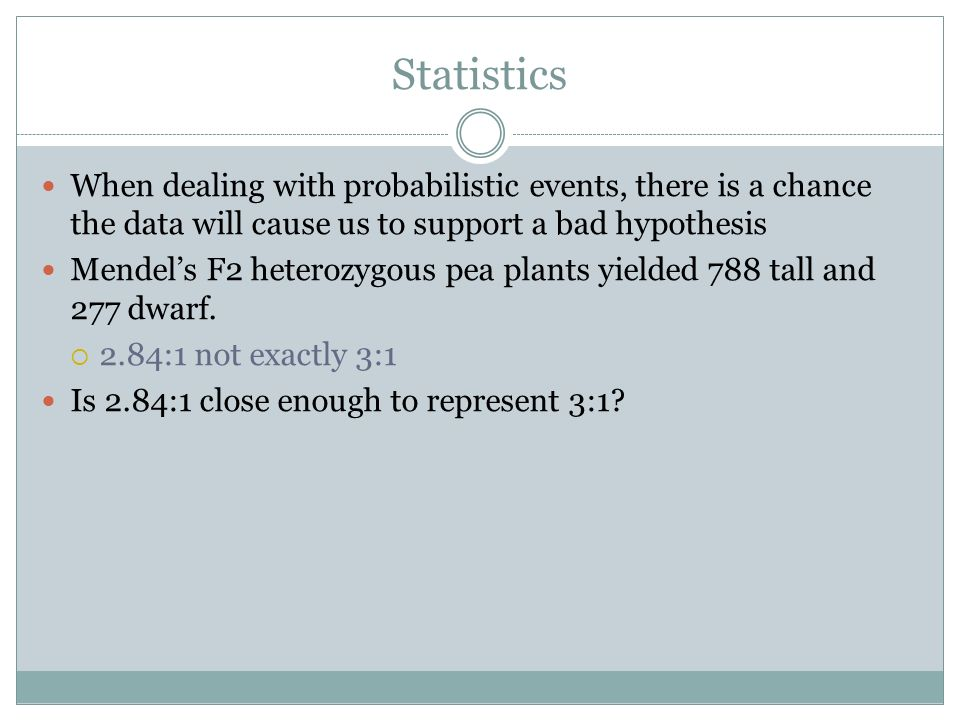 Statistics When dealing with probabilistic events, there is a chance the data will cause us to support a bad hypothesis.