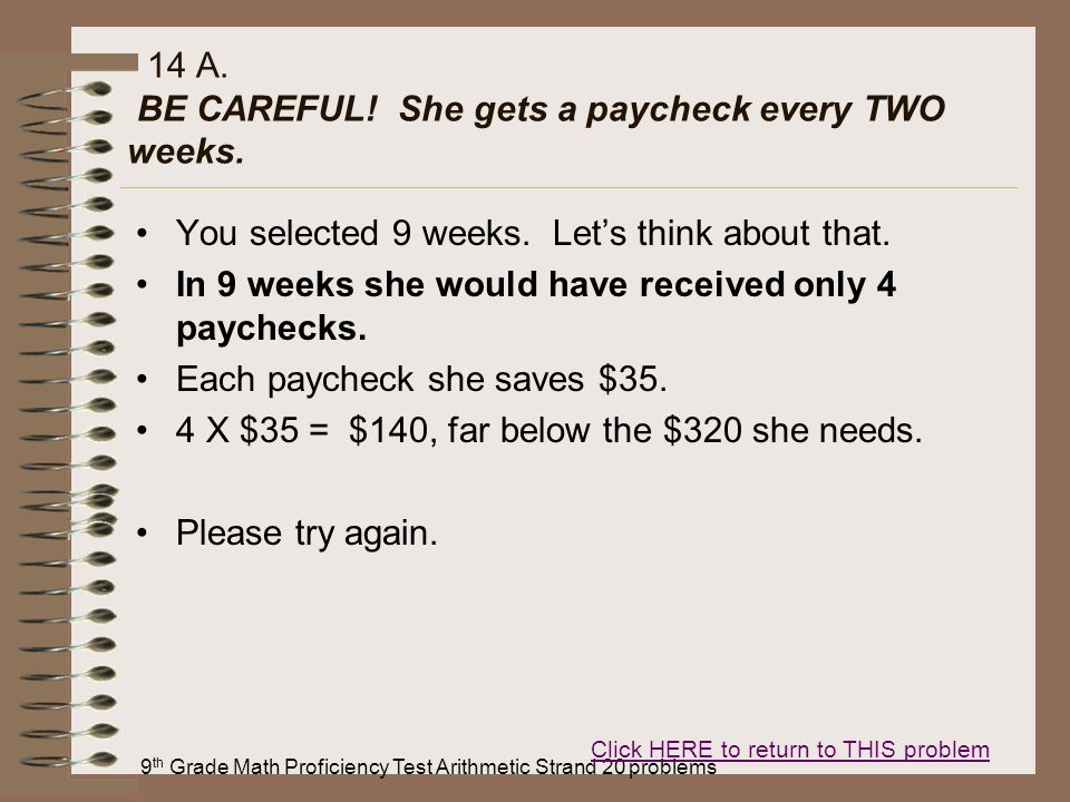 14 A. BE CAREFUL! She gets a paycheck every TWO weeks.