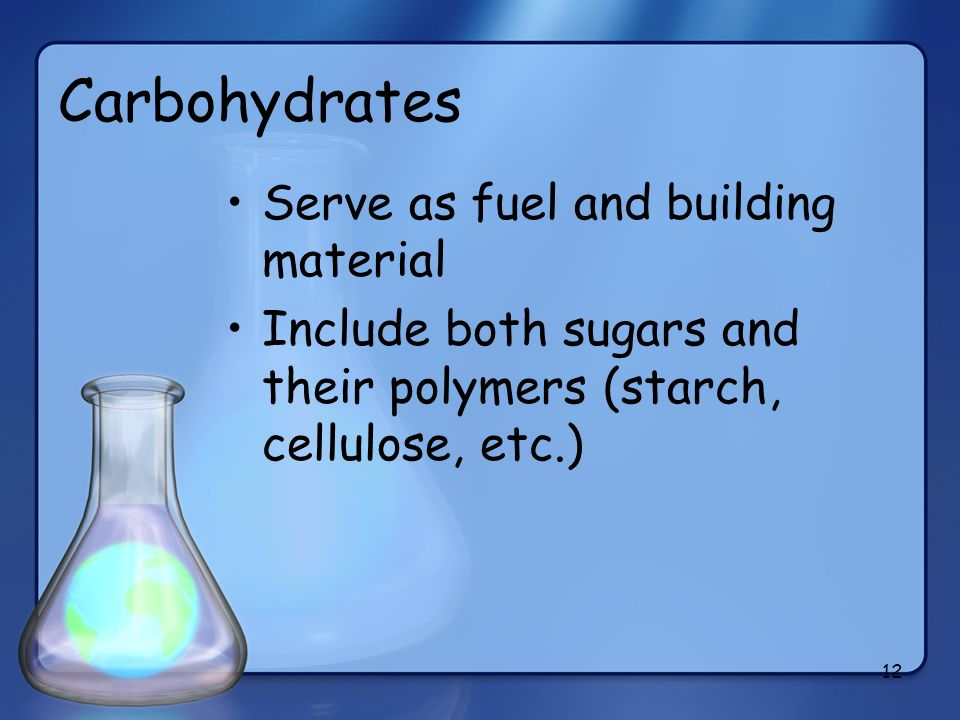 Carbohydrates Serve as fuel and building material