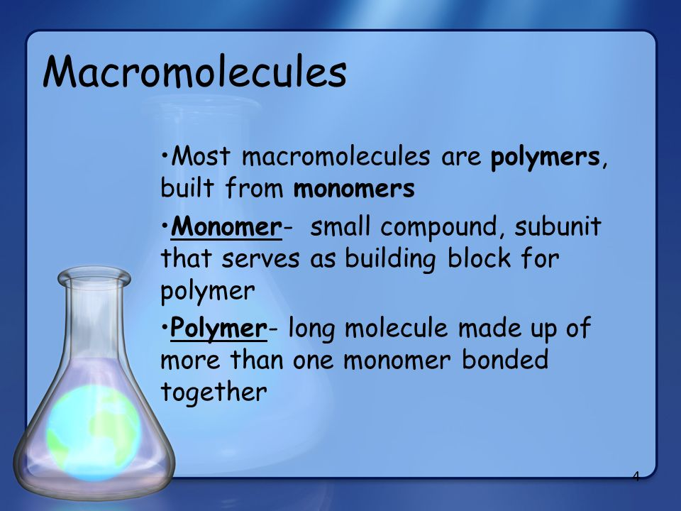 Macromolecules Most macromolecules are polymers, built from monomers