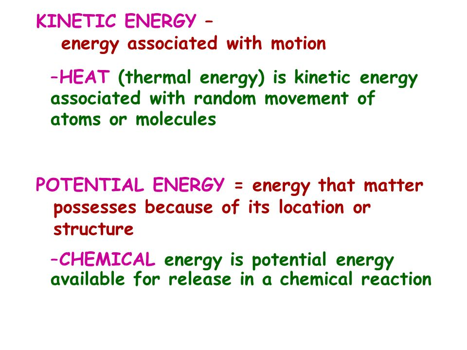 KINETIC ENERGY – energy associated with motion