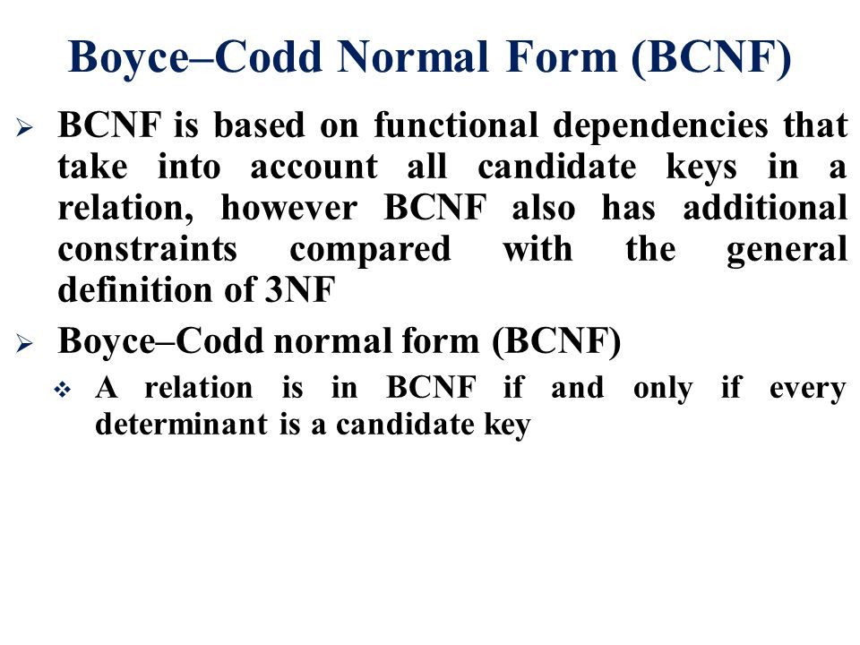 the normal forms 3nf and bcnf Both 3nf and bcnf are normal forms that are used in relational databases to minimize redundancies in tables in a table that is in the bcnf normal form, for every non-trivial functional dependency of the form a → b, a is a super-key whereas, a table that complies with 3nf should be in the 2nf, and every non-prime attribute should directly depend on every candidate key of that table.