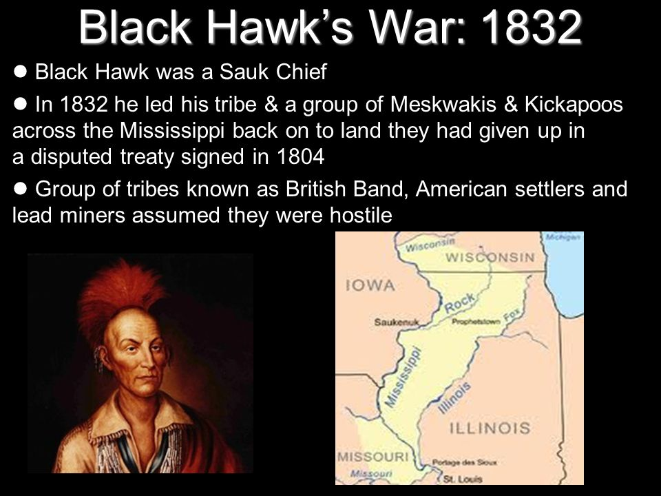 Black Hawk's War: 1832 Black Hawk was a Sauk Chief