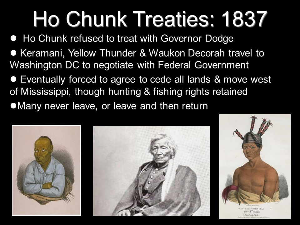 Ho Chunk Treaties: 1837 Ho Chunk refused to treat with Governor Dodge