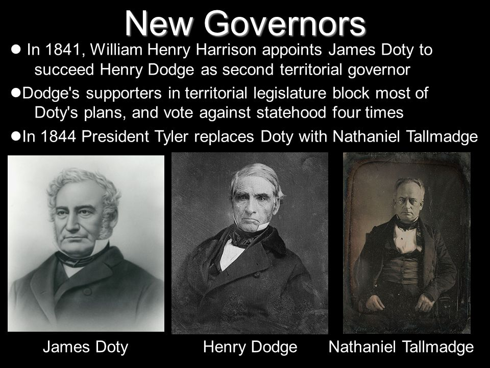 New GovernorsIn 1841, William Henry Harrison appoints James Doty to succeed Henry Dodge as second territorial governor.