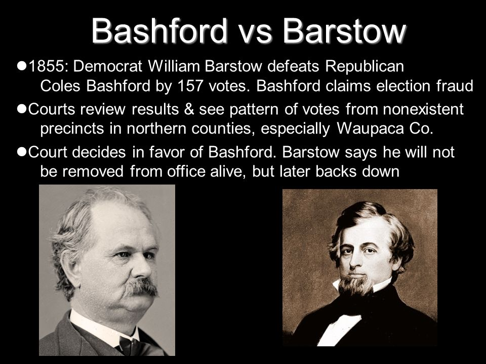 Bashford vs Barstow 1855: Democrat William Barstow defeats Republican Coles Bashford by 157 votes. Bashford claims election fraud.