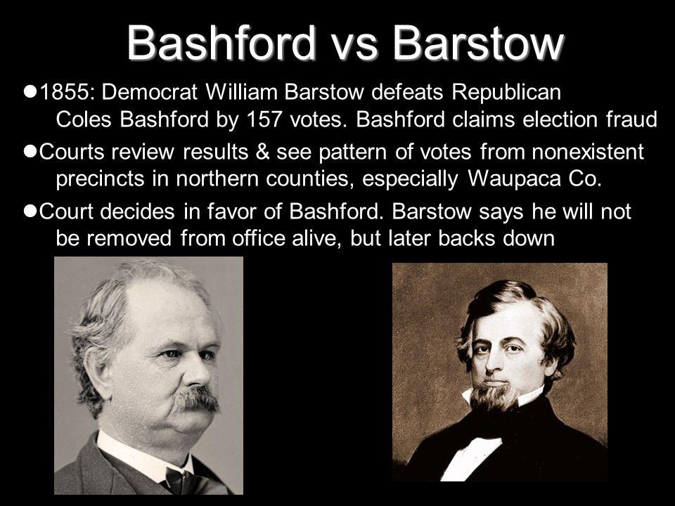 Bashford vs Barstow1855: Democrat William Barstow defeats Republican Coles Bashford by 157 votes. Bashford claims election fraud.