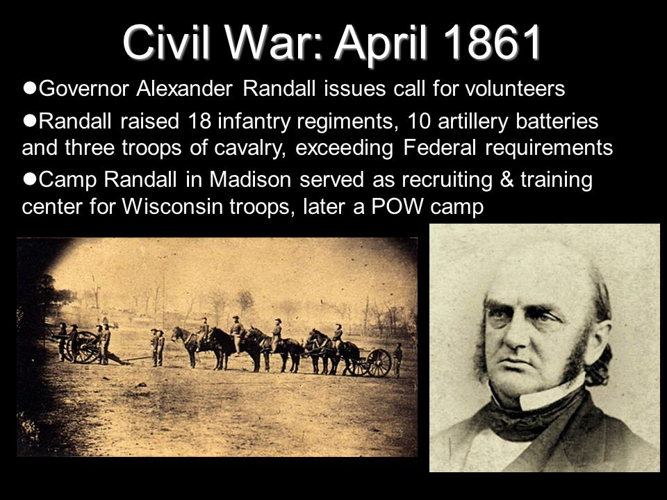 Civil War: April 1861 Governor Alexander Randall issues call for volunteers.