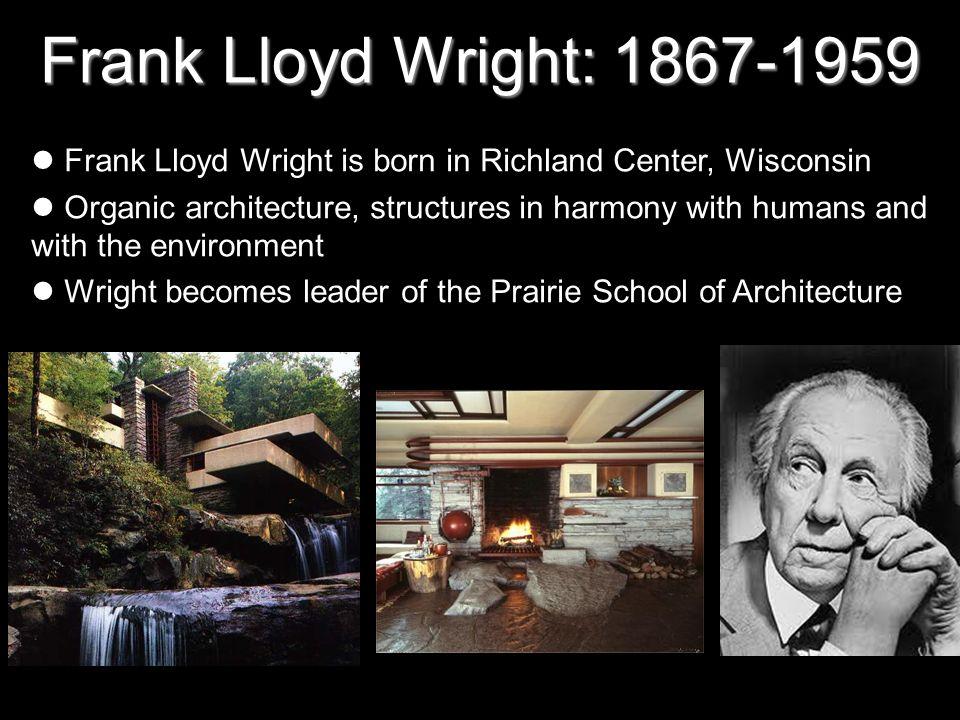 Frank Lloyd Wright: 1867-1959Frank Lloyd Wright is born in Richland Center, Wisconsin.