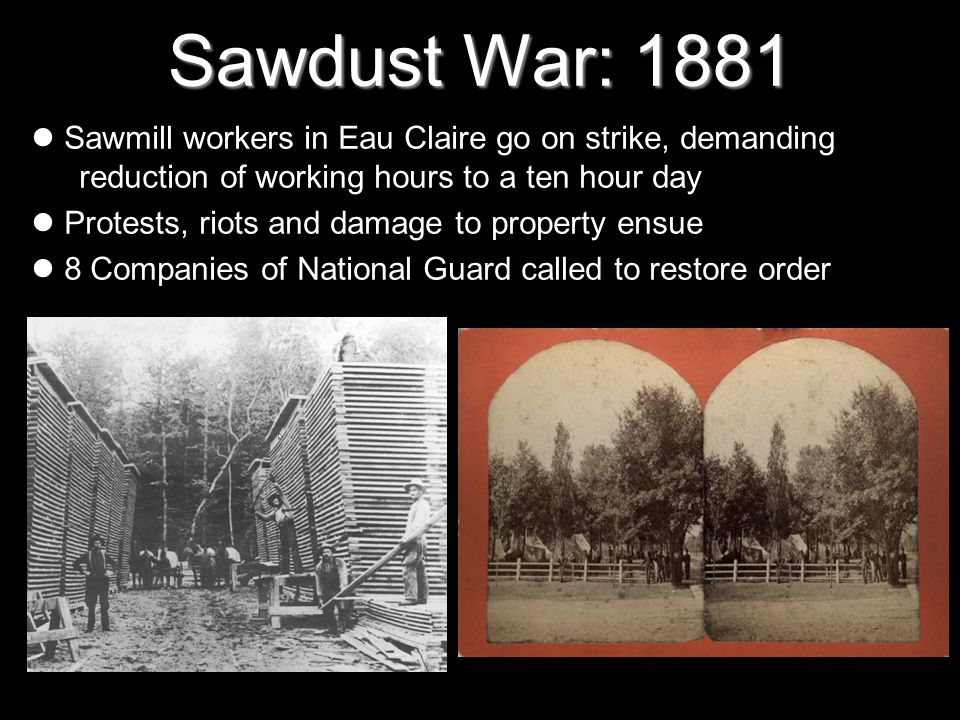 Sawdust War: 1881 Sawmill workers in Eau Claire go on strike, demanding reduction of working hours to a ten hour day.