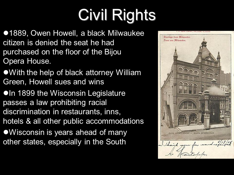 Civil Rights 1889, Owen Howell, a black Milwaukee citizen is denied the seat he had purchased on the floor of the Bijou Opera House.