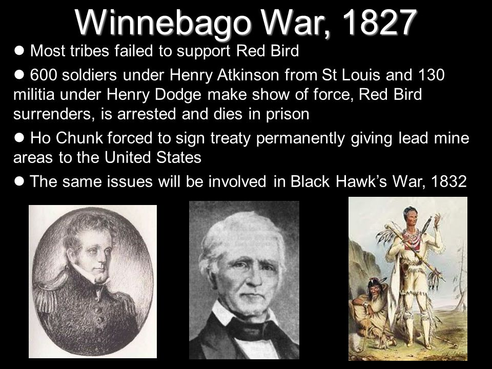 Winnebago War, 1827 Most tribes failed to support Red Bird