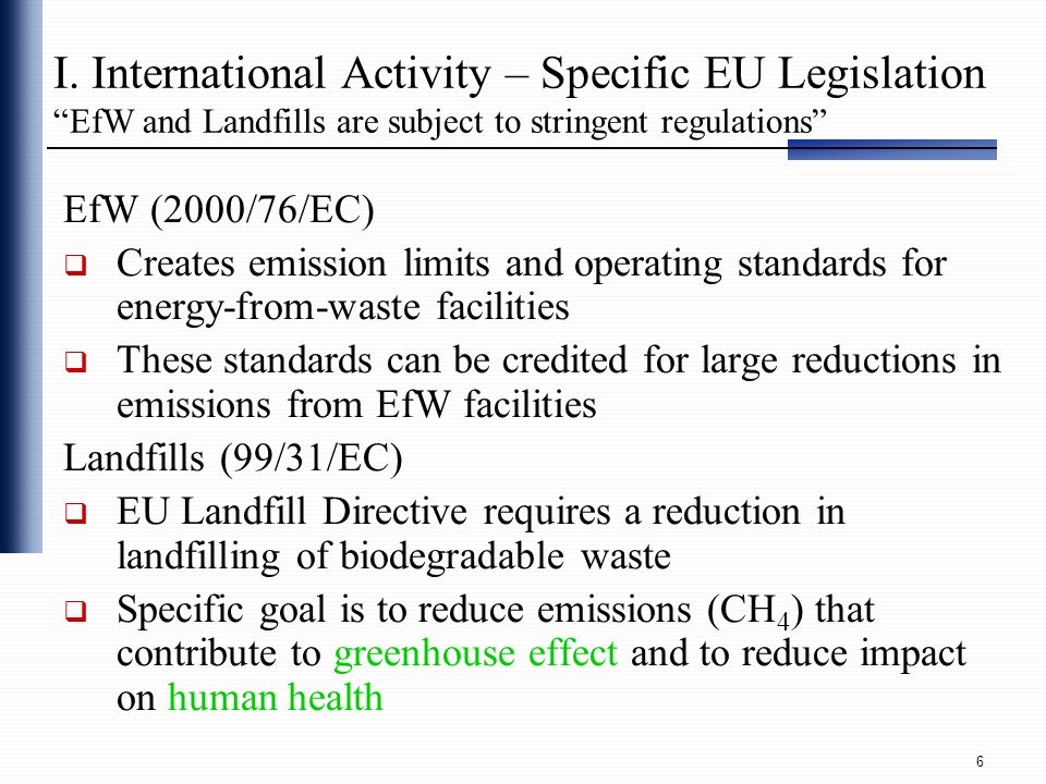 I. International Activity – Specific EU Legislation EfW and Landfills are subject to stringent regulations